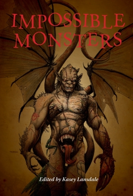 Impossible Monsters edited by Kasey Lansdale