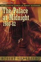 The Collected Stories of Robert Silverberg, Volume Five: The Palace at Midnight cover