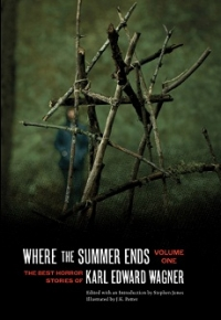 Where the Summer Ends: The Best Horror Stories of Karl Edward Wagner, Volume 1 cover