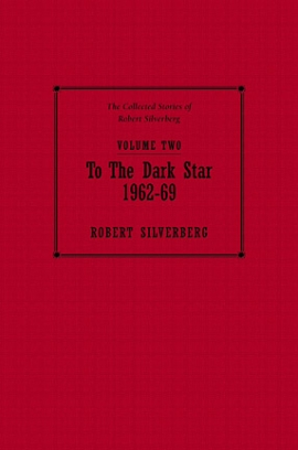 The Collected Stories of Robert Silverberg, Volume Two: To the Dark Star cover