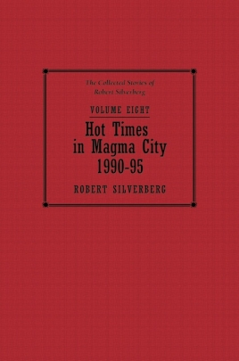 The Collected Stories of Robert Silverberg, Volume Eight: Hot Times in Magma City cover