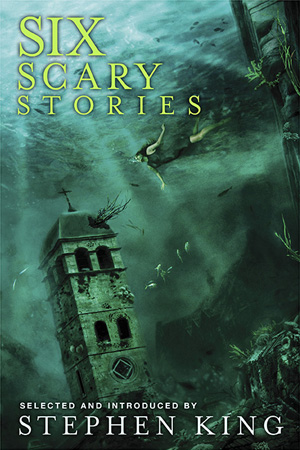 Six Scary Stories selected and introduced by Sttephen King