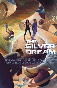 The Silver Dream by Neil Gaiman, Michael Reaves, and Mallory Reaves
