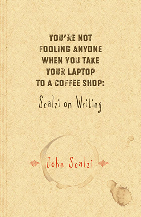 You're Not Fooling Anyone When You Take Your Laptop to a Coffee Shop: Scalzi on Writing cover