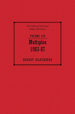 The Collected Stories of Robert Silverberg, Volume Six: Multiples cover